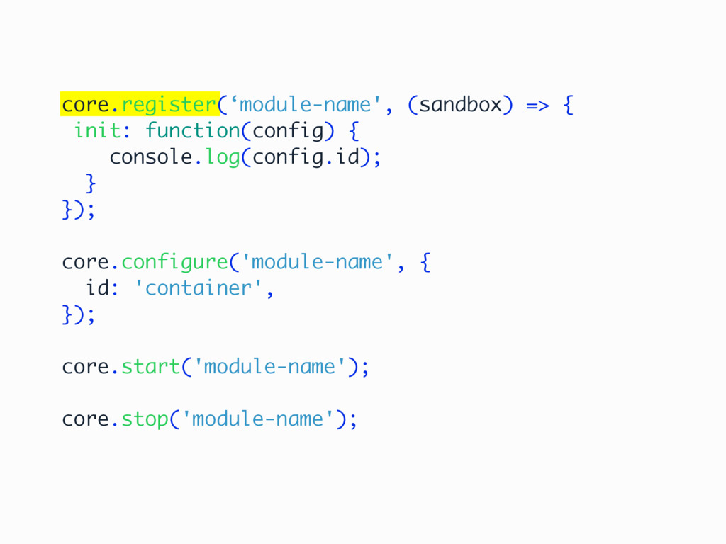 core.register('module-name', (sandbox) => { ini...