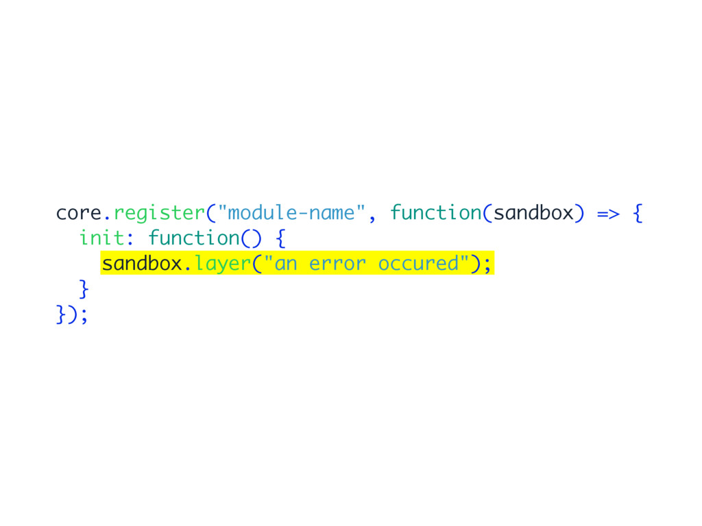 "core.register(""module-name"", function(sandbox) ..."