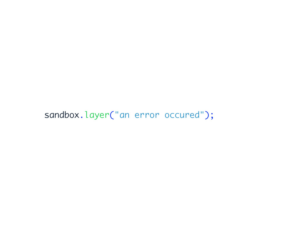 "sandbox.layer(""an error occured"");"