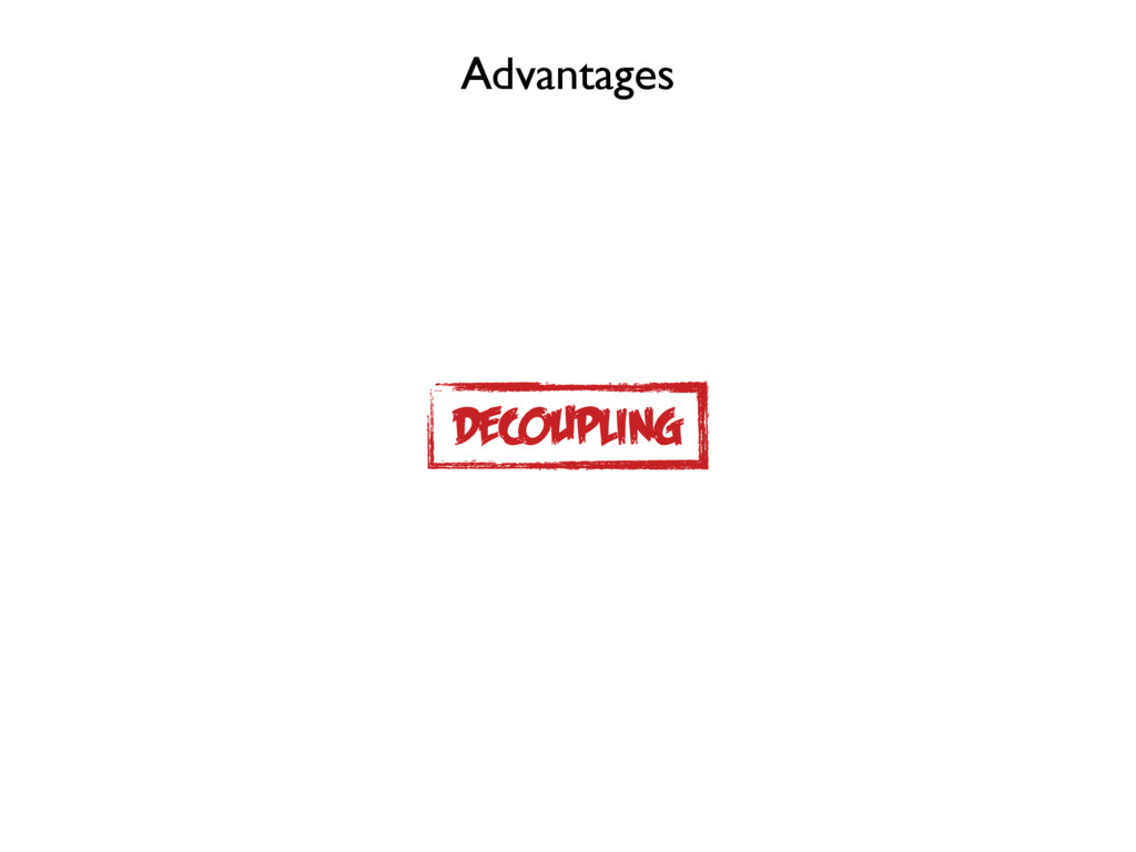 Advantages DECOUPLING