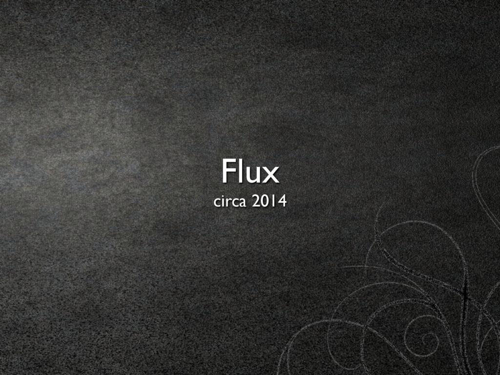Flux circa 2014