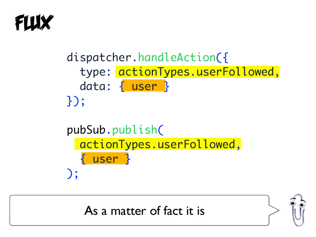 Flux dispatcher.handleAction({ type: actionType...