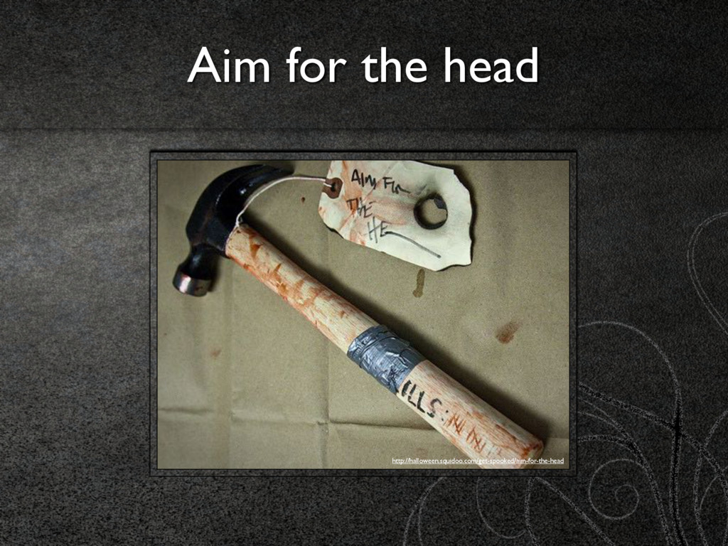 Aim for the head http://halloween.squidoo.com/g...