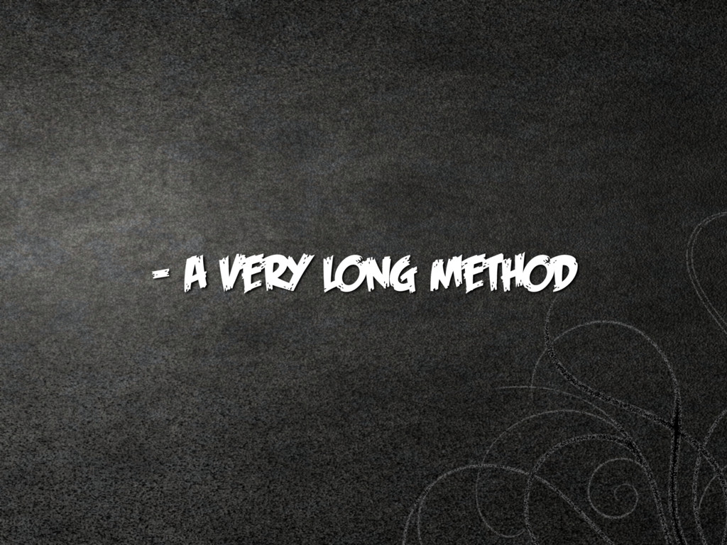 - A very long method
