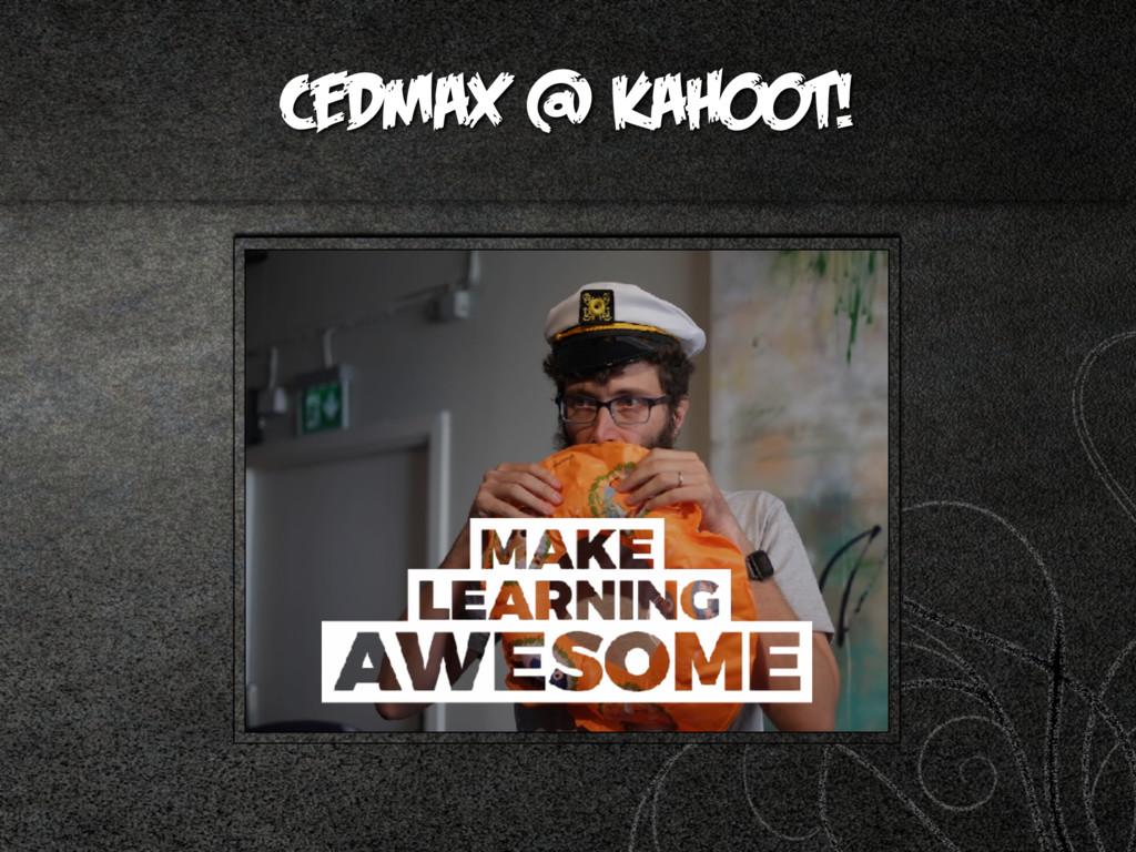 cedmax @ Kahoot!