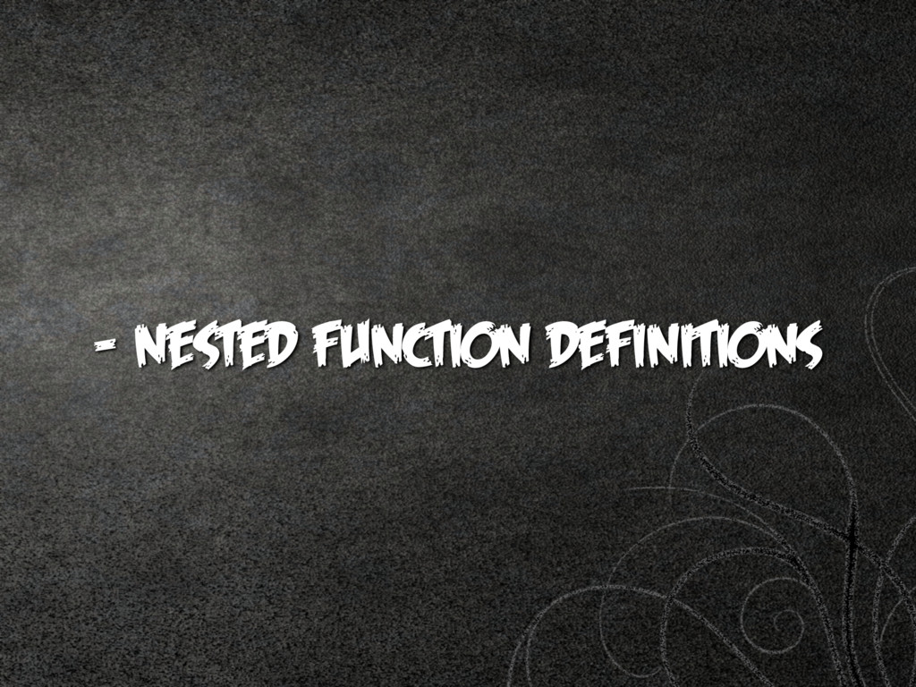 - nested function definitions