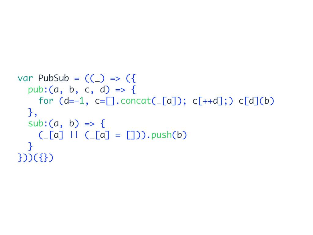 var PubSub = ((_) => ({ pub:(a, b, c, d) => { f...