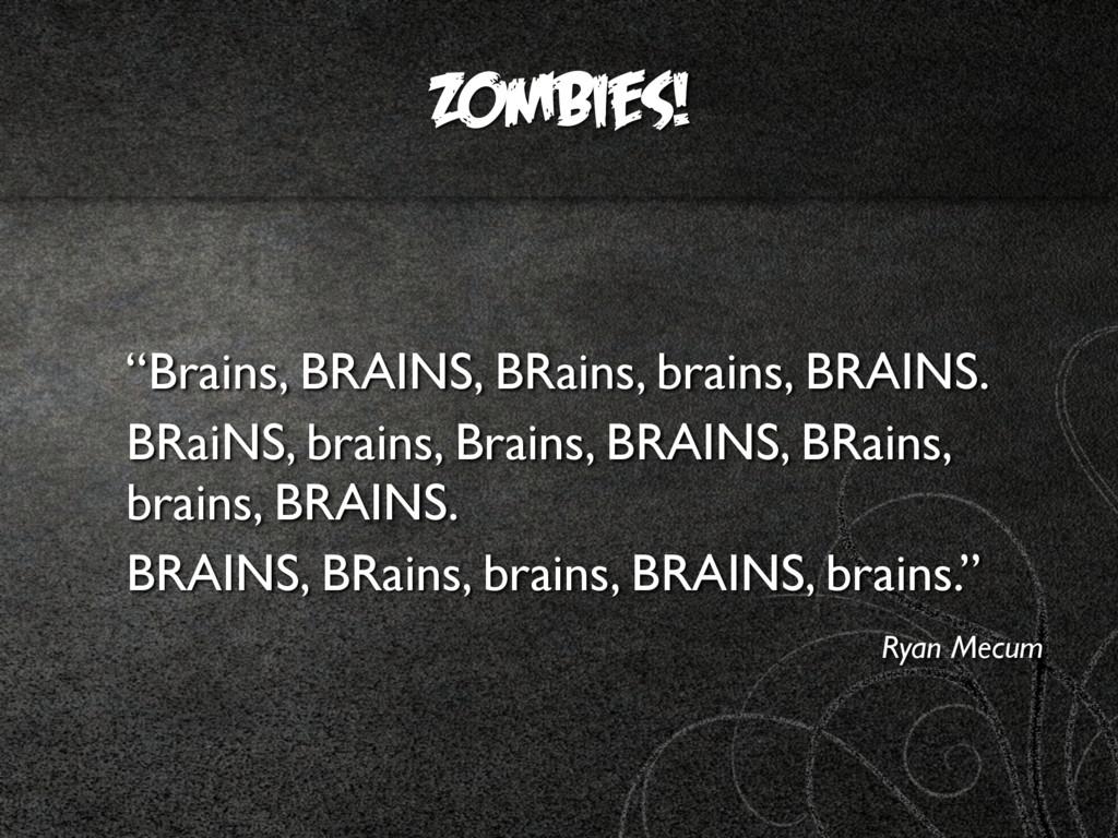"Zombies! ""Brains, BRAINS, BRains, brains, BRAIN..."