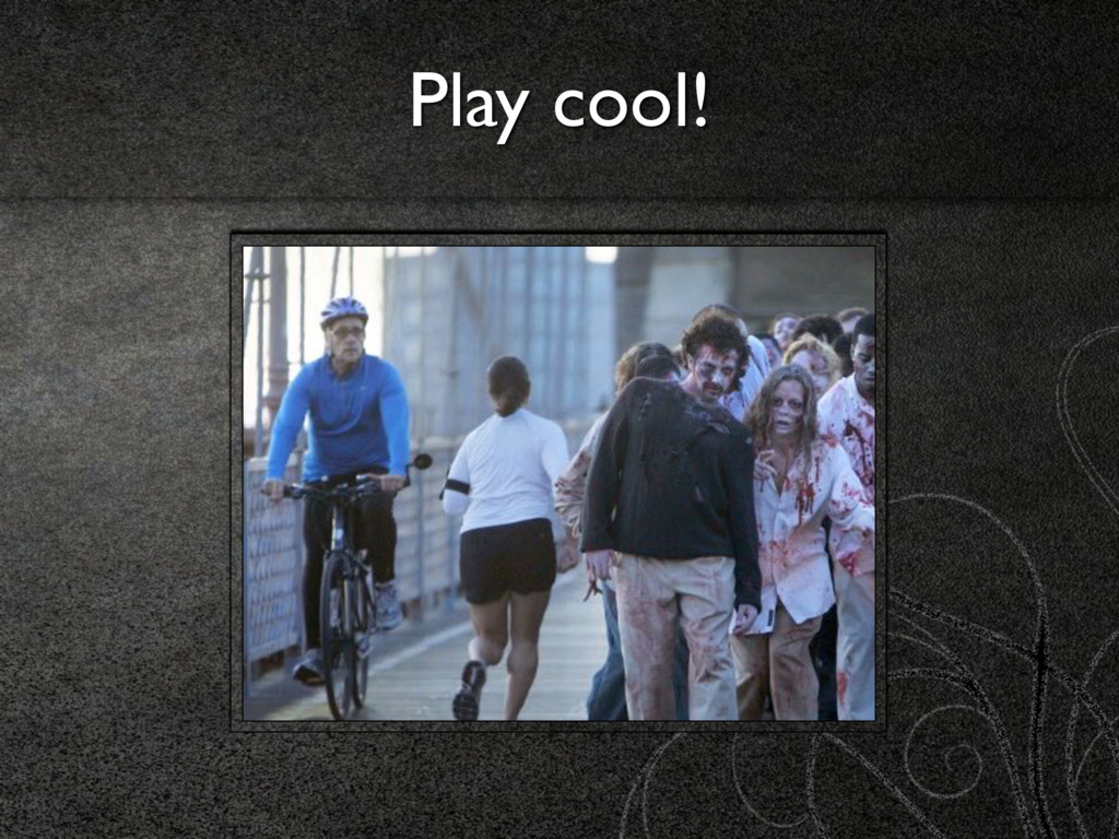 Play cool!