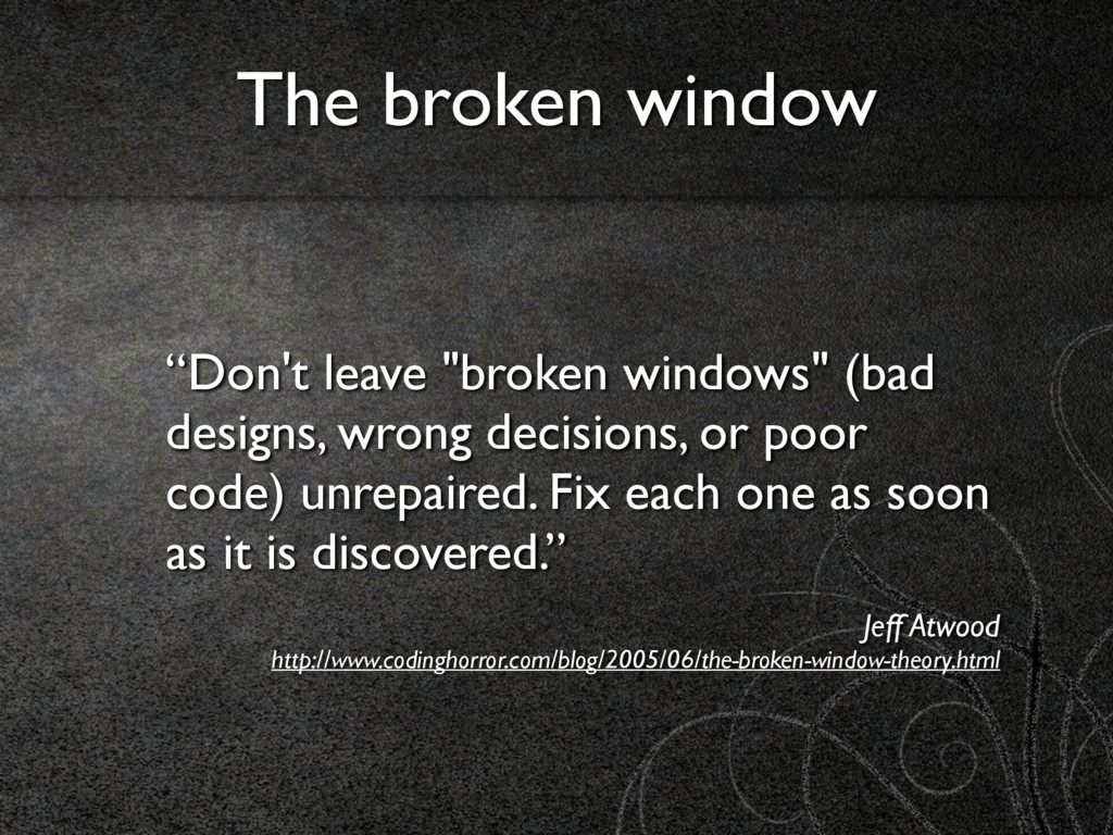 """Don't leave ""broken windows"" (bad designs, wro..."