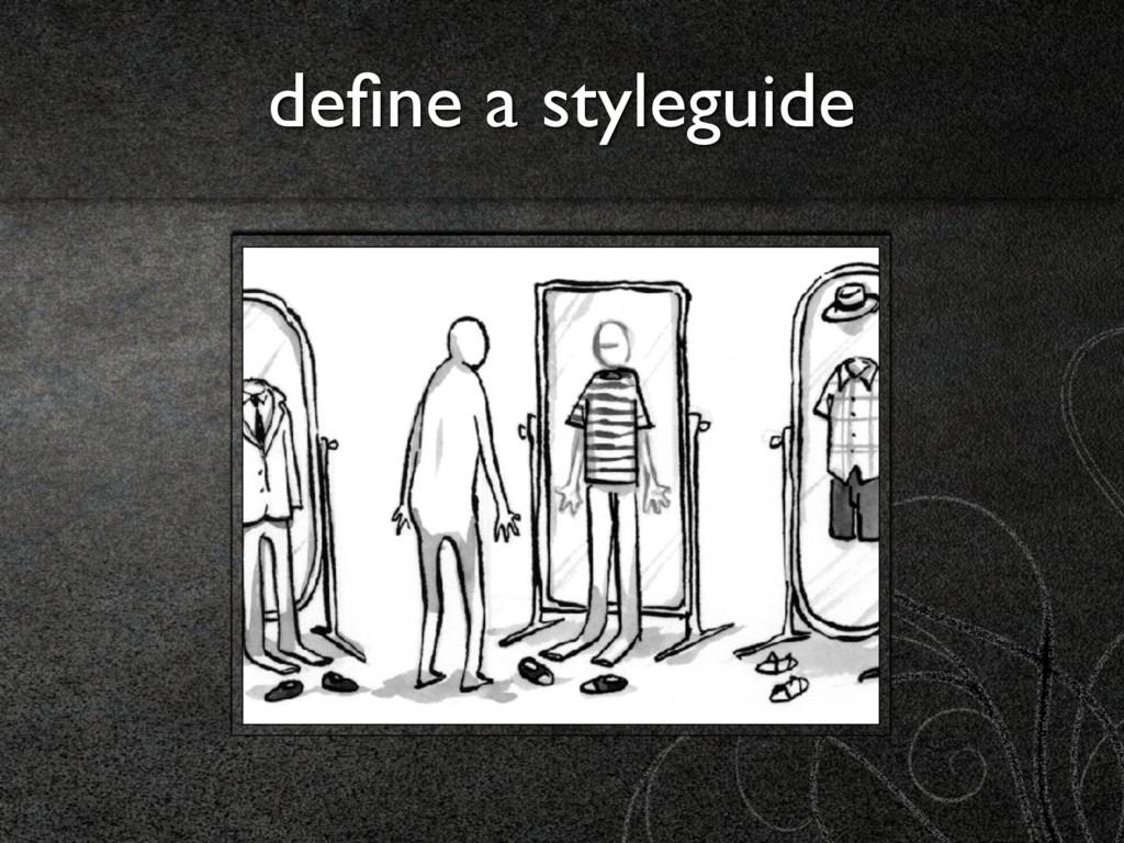 define a styleguide http://alistapart.com/articl...