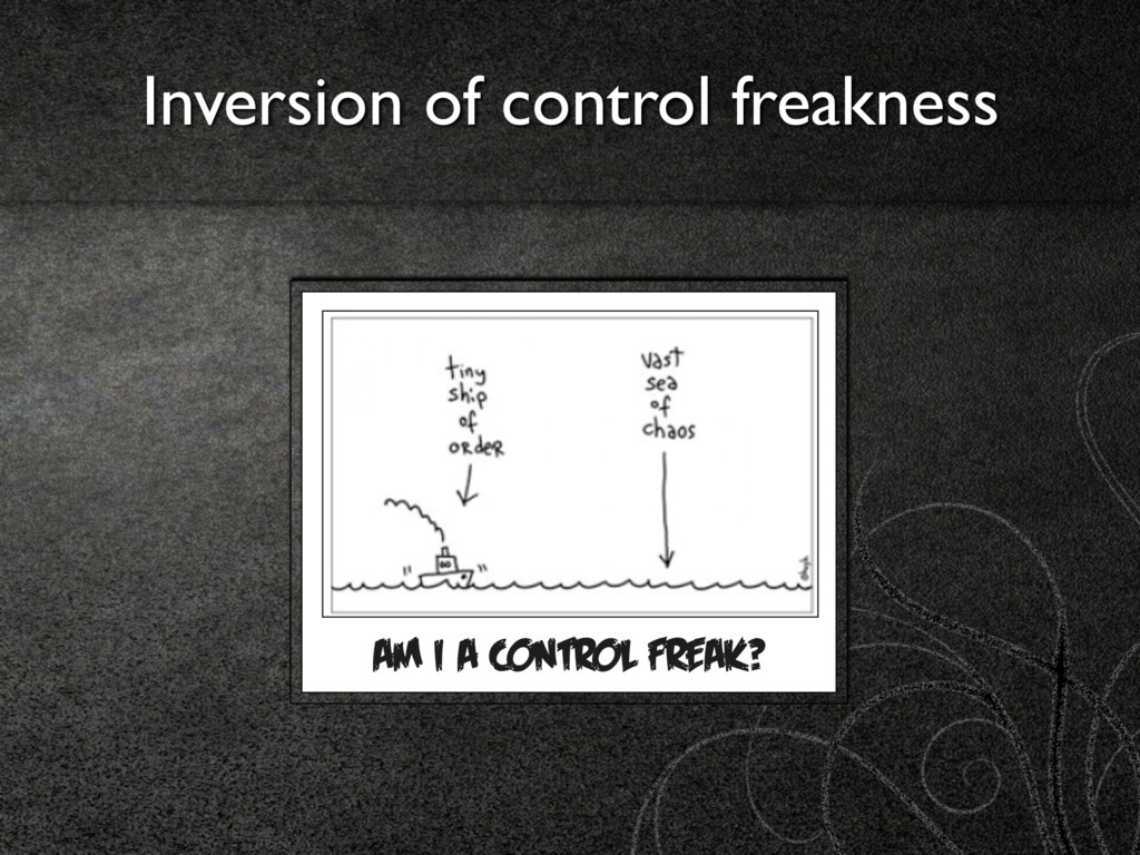 Inversion of control freakness AM I A CONTROL F...