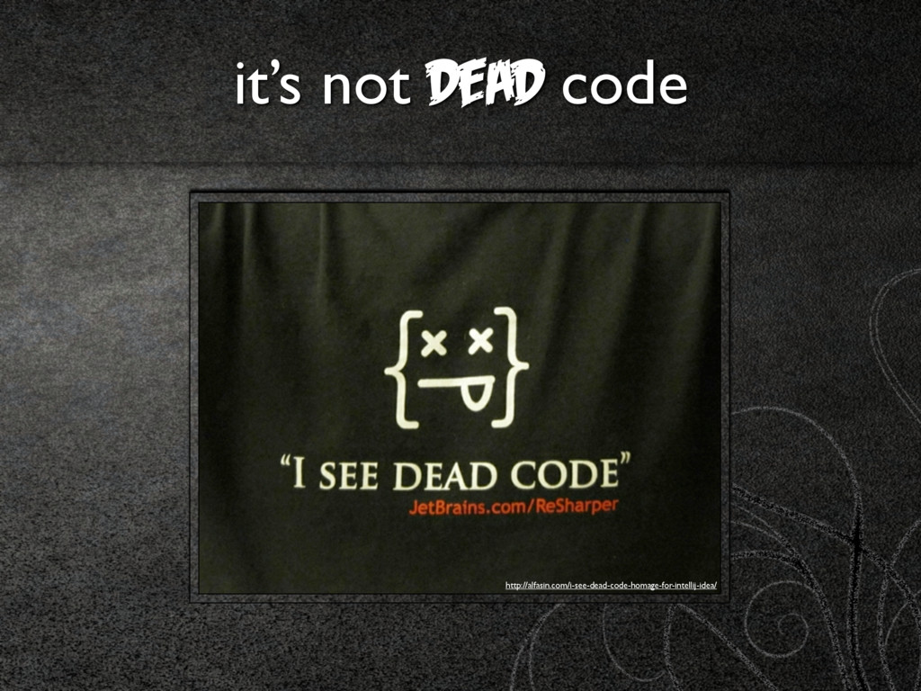 it's not dead code http://alfasin.com/i-see-dea...
