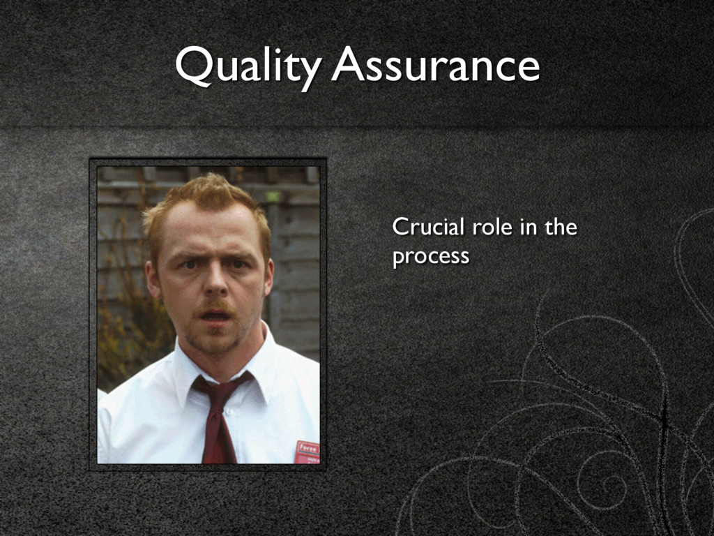 Quality Assurance Crucial role in the process