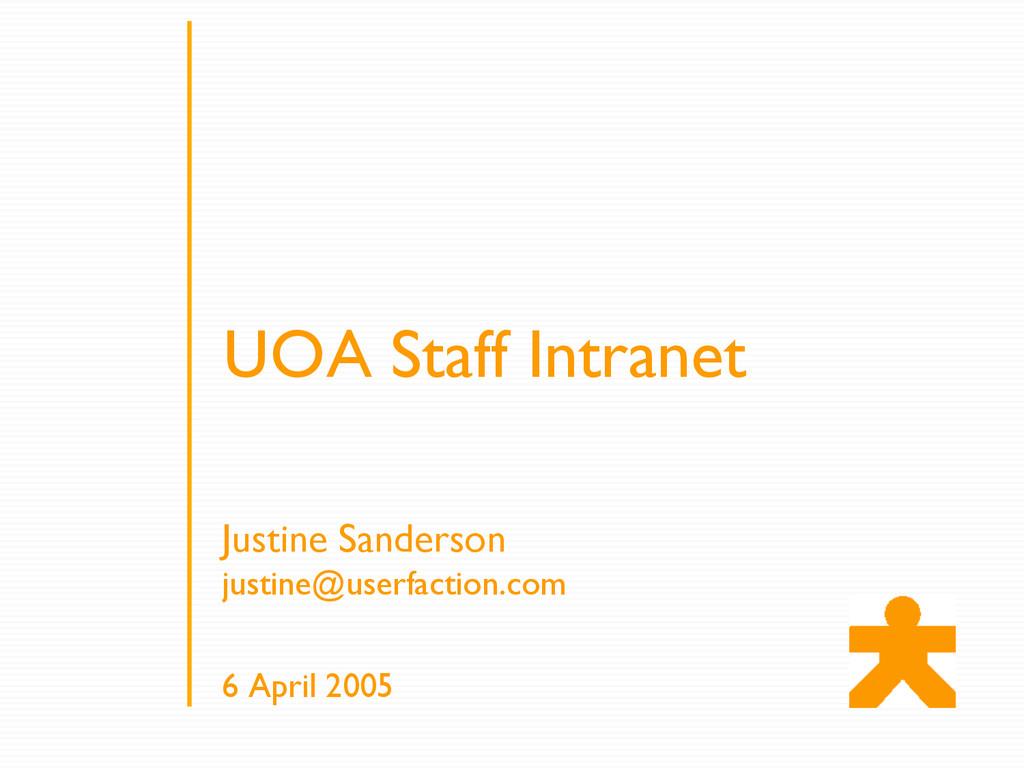 UOA Staff Intranet Justine Sanderson justine@us...