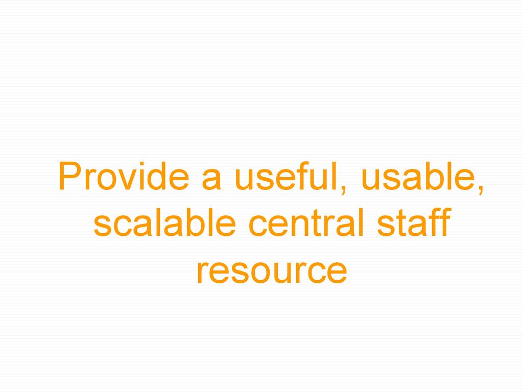 Provide a useful, usable, scalable central staf...
