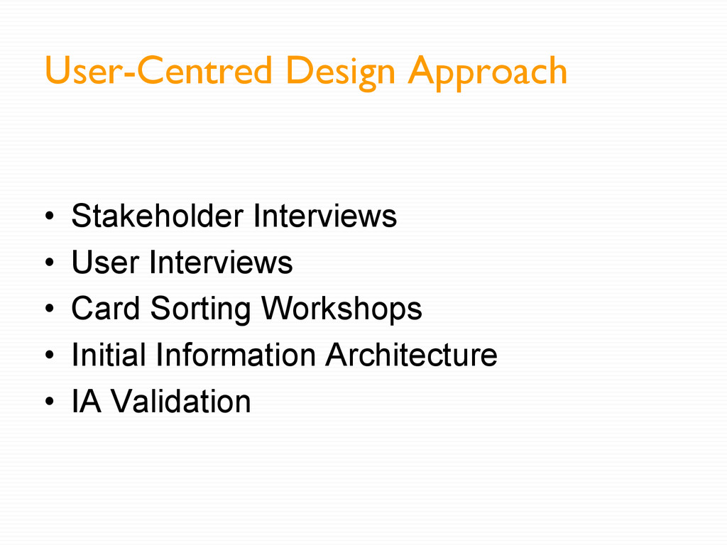 User-Centred Design Approach •  Stakeholder Int...