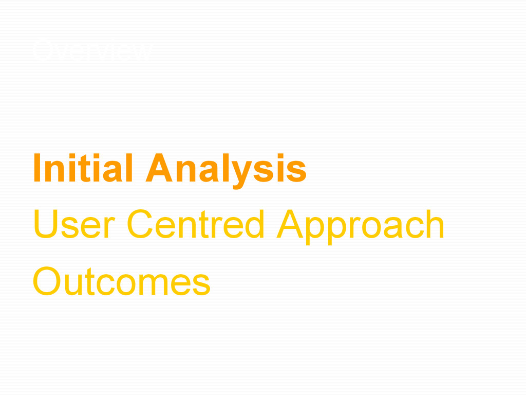 Overview Initial Analysis User Centred Approach...