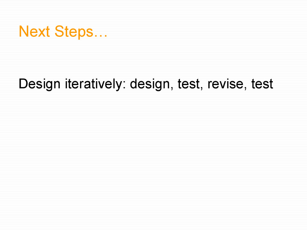 Next Steps… Design iteratively: design, test, r...