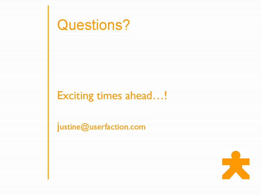 Exciting times ahead…! justine@userfaction.com ...