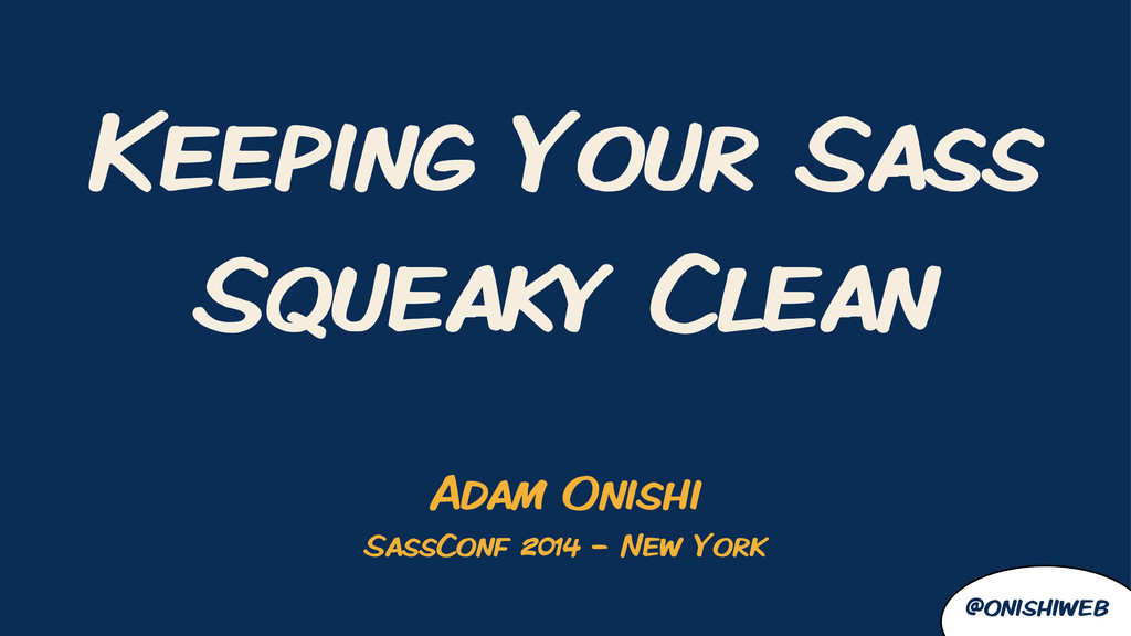 @onishiweb Keeping Your Sass Squeaky Clean Adam...