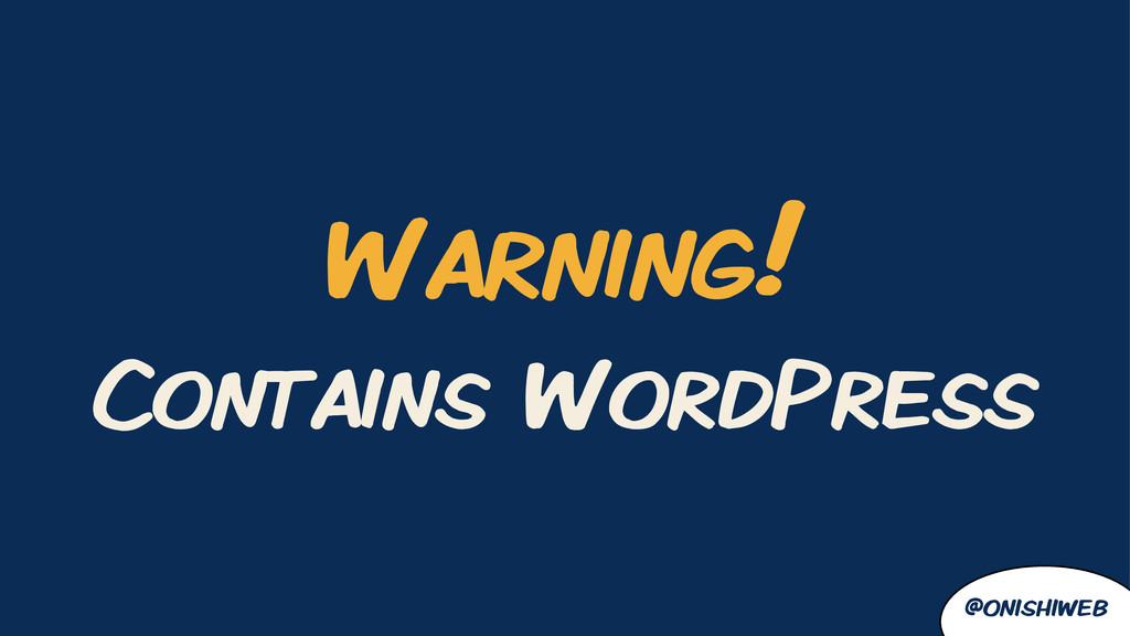 @onishiweb Warning! Contains WordPress