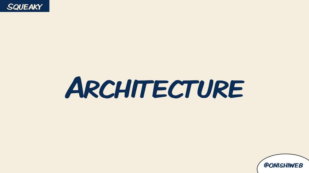 @onishiweb Architecture Squeaky