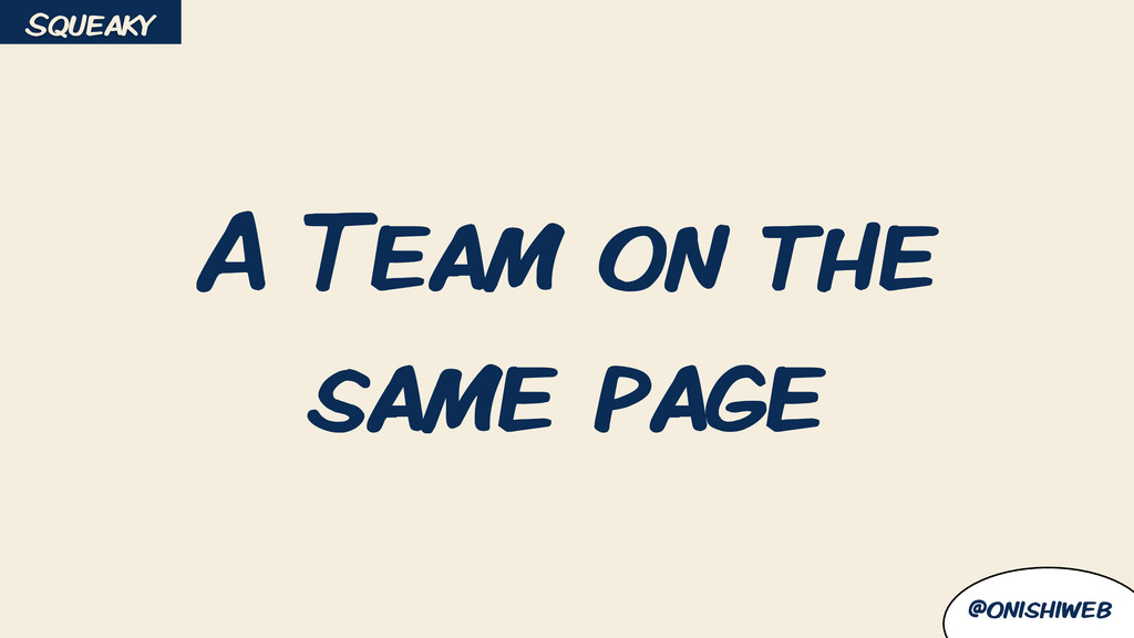 @onishiweb A Team on the same page Squeaky
