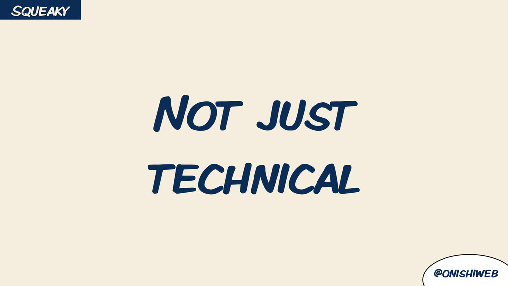 @onishiweb Not just technical Squeaky