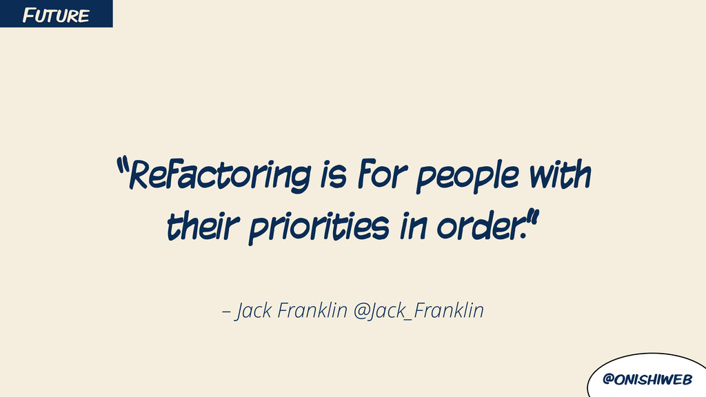 "@onishiweb – Jack Franklin @Jack_Franklin ""Refa..."