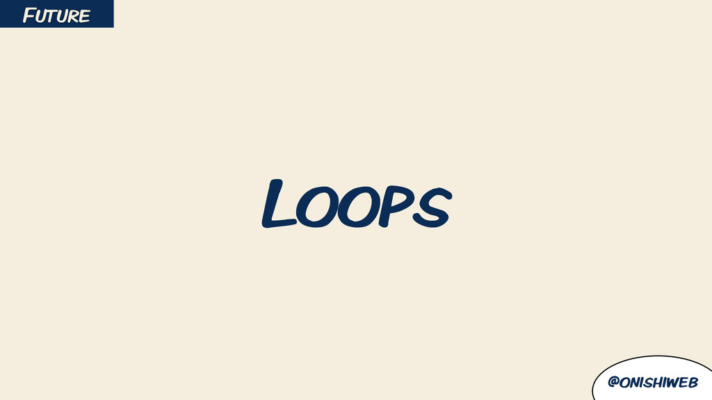 @onishiweb Loops Future
