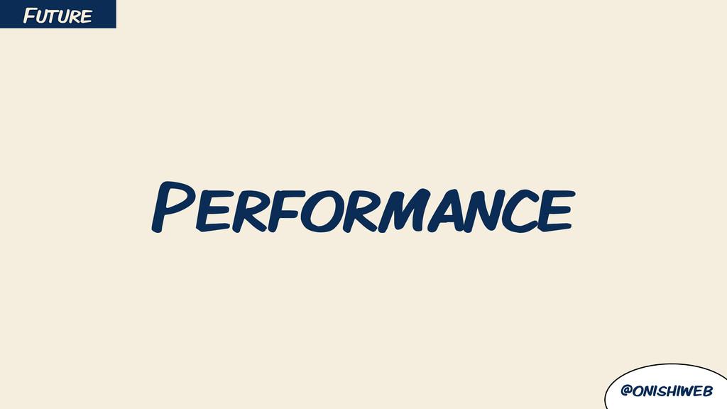 @onishiweb Performance Future