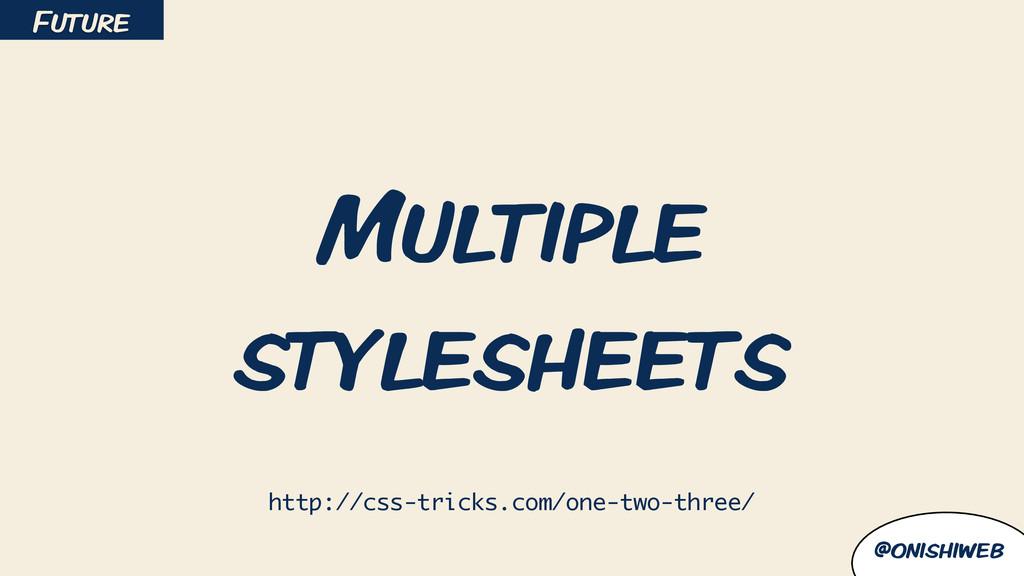 @onishiweb Multiple stylesheets Future http://c...