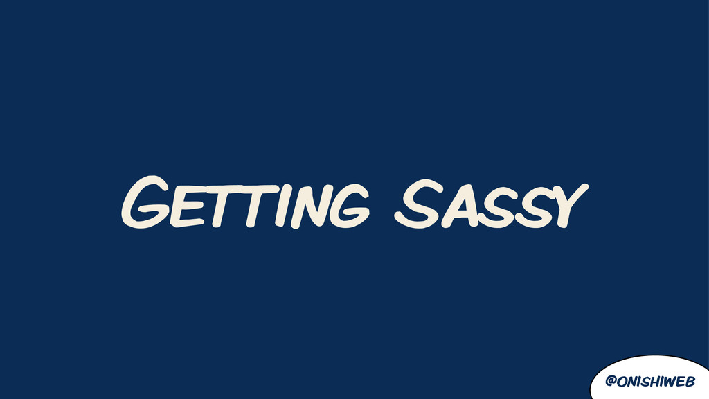 @onishiweb Getting Sassy