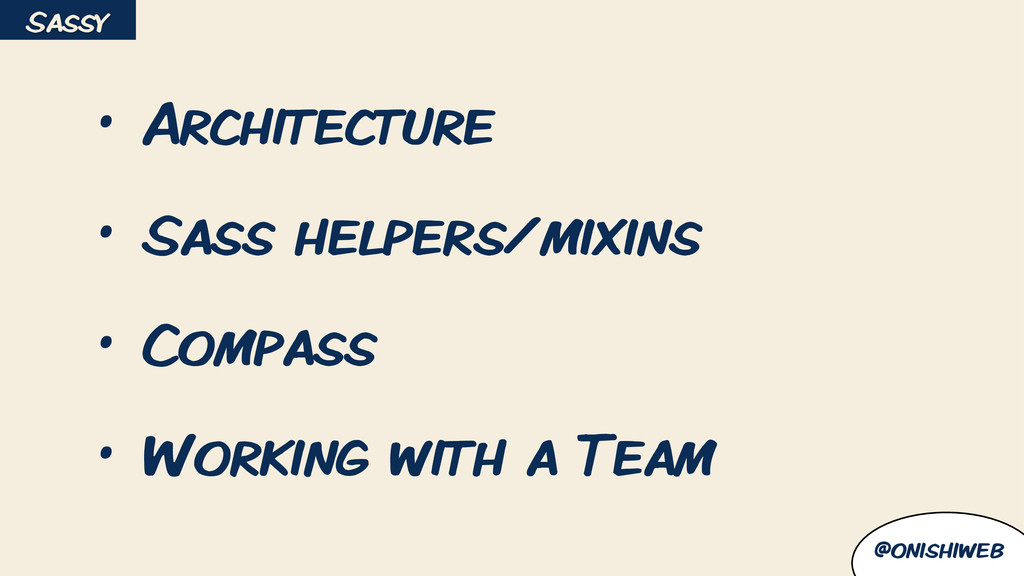 @onishiweb • Architecture • Sass helpers/mixins...
