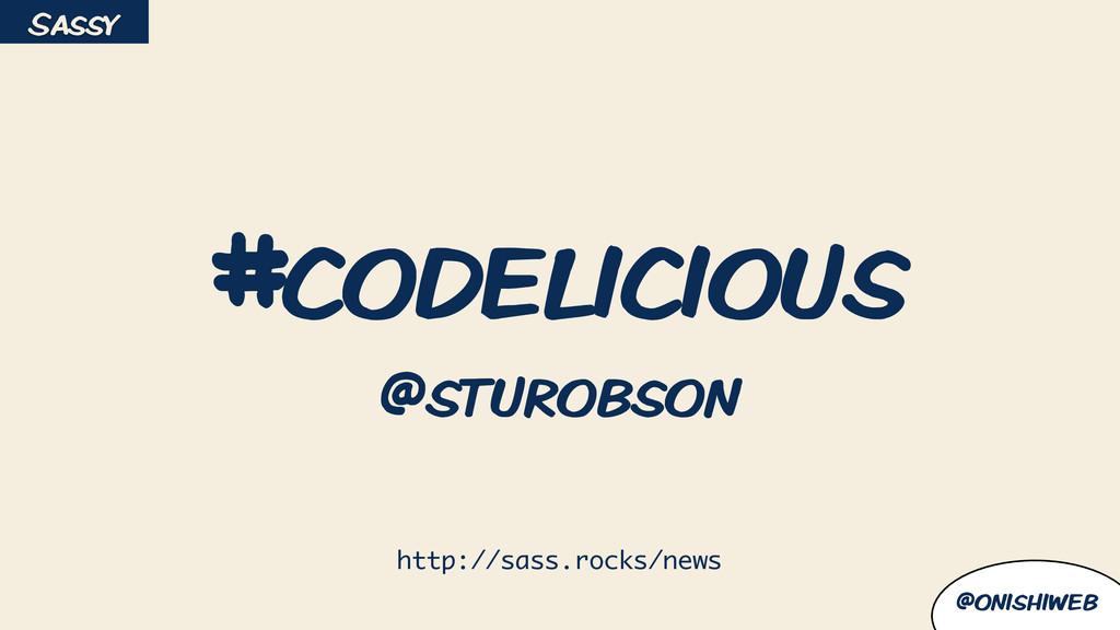 @onishiweb #codelicious @sturobson Sassy http:/...