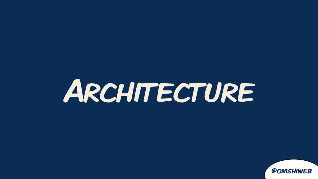@onishiweb Architecture