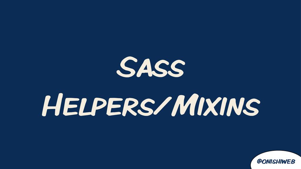@onishiweb Sass Helpers/Mixins