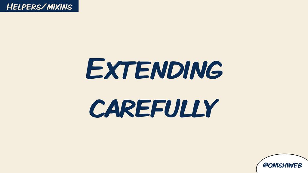 @onishiweb Extending carefully Helpers/mixins