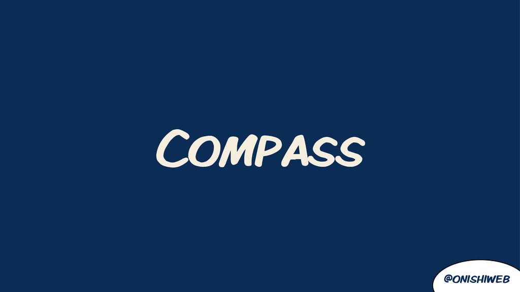 @onishiweb Compass
