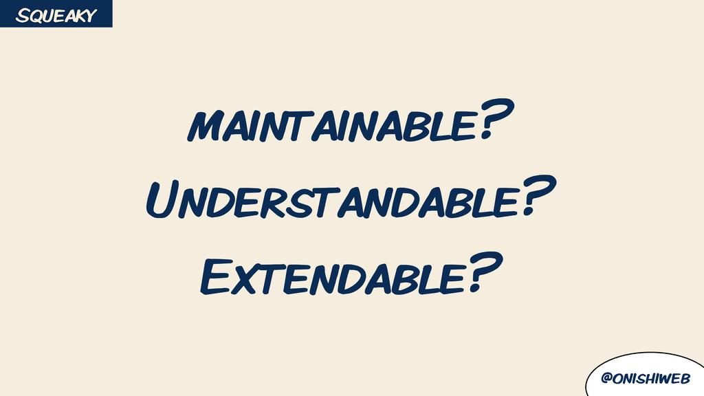 @onishiweb maintainable? Understandable? Extend...