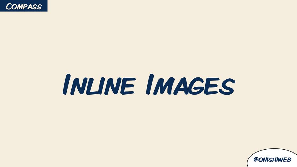 @onishiweb Inline Images Compass