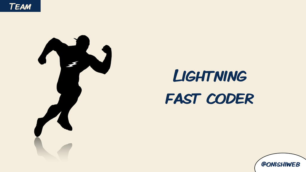 @onishiweb Lightning fast coder Team