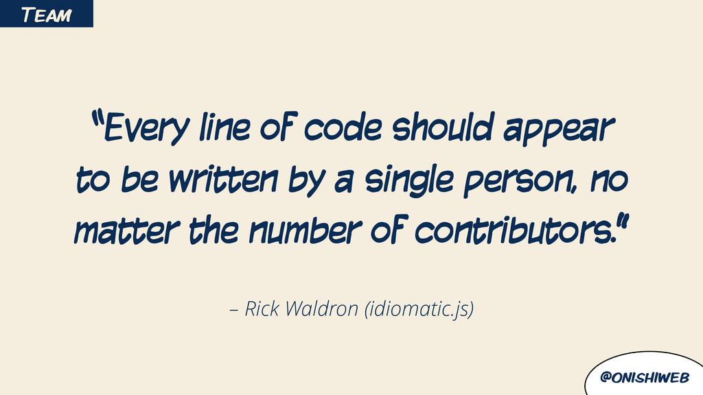 "@onishiweb – Rick Waldron (idiomatic.js) ""Every..."
