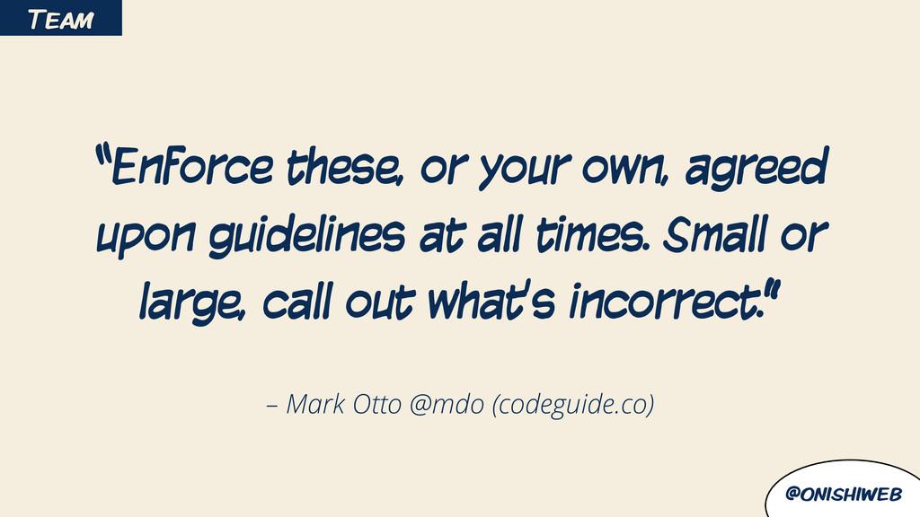 """@onishiweb – Mark Otto @mdo (codeguide.co) """"Enf..."""
