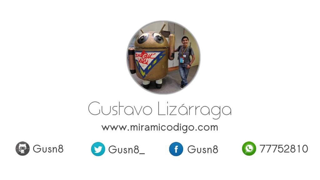 Gustavo Lizárraga www.miramicodigo.com Gusn8 Gu...