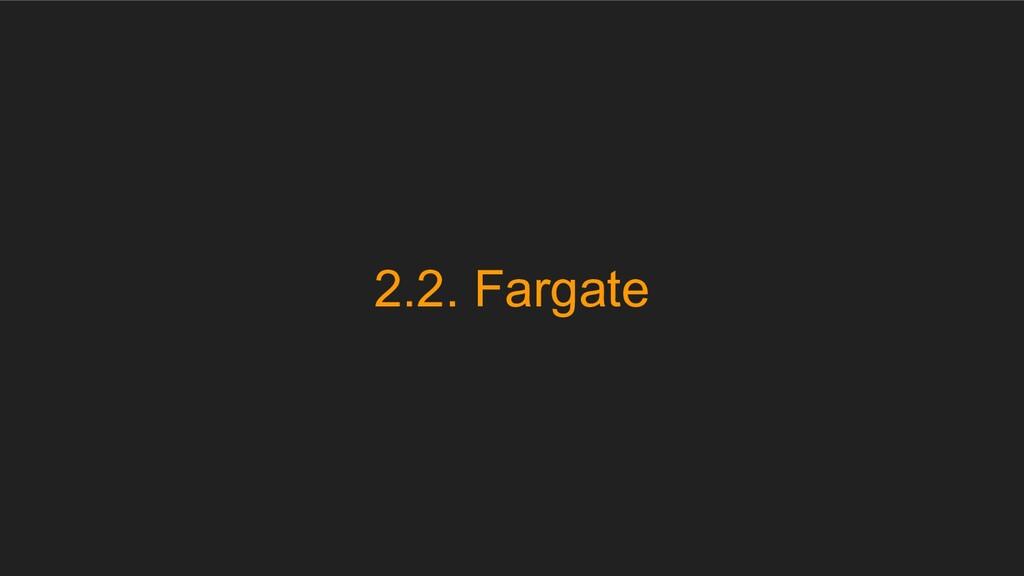 2.2. Fargate