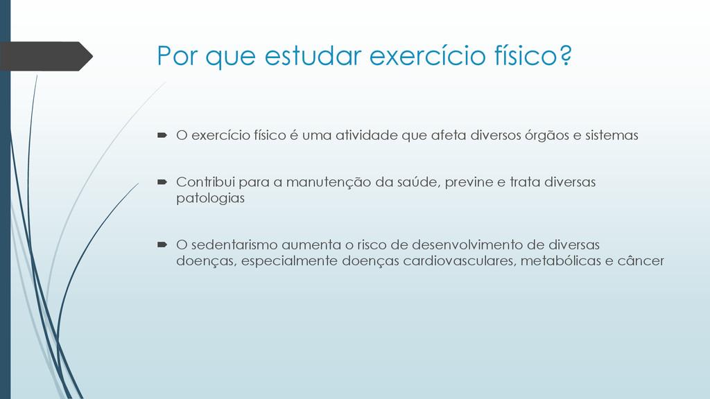 Por que estudar exercício físico?  O exercício...