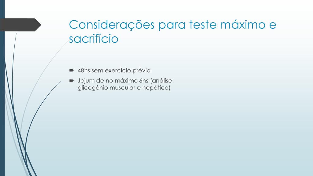 Considerações para teste máximo e sacrifício  ...
