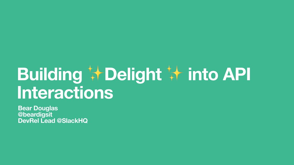 Building ✨Delight ✨ into API Interactions Bear ...